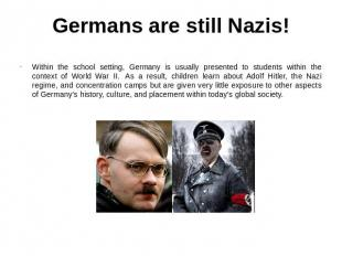 Germans are still Nazis! Within the school setting, Germany is usually presented
