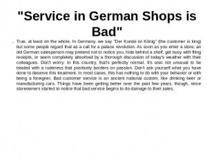 """Service in German Shops is Bad"" True, at least on the whole. In Germany, we say"