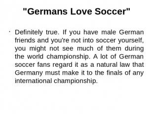 """Germans Love Soccer"" Definitely true. If you have male German friends and you'r"