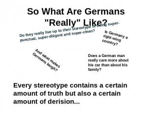 "So What Are Germans ""Really"" Like? Do they really live up to their stereotype of"