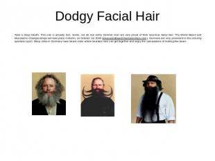 Dodgy Facial Hair Take a deep breath. This one is actually true. Some, not all,