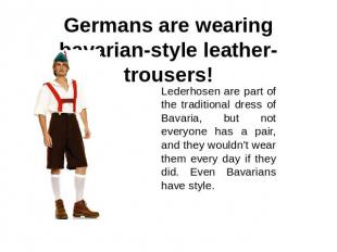 Germans are wearing bavarian-style leather-trousers! Lederhosen are part of the
