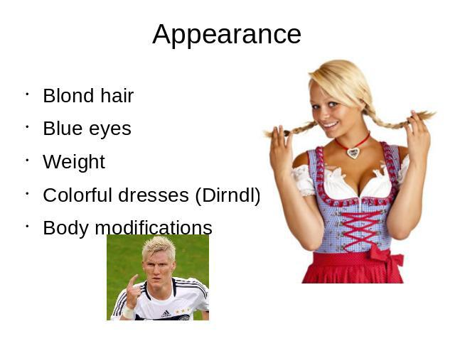 Appearance Blond hairBlue eyesWeightColorful dresses (Dirndl)Body modifications