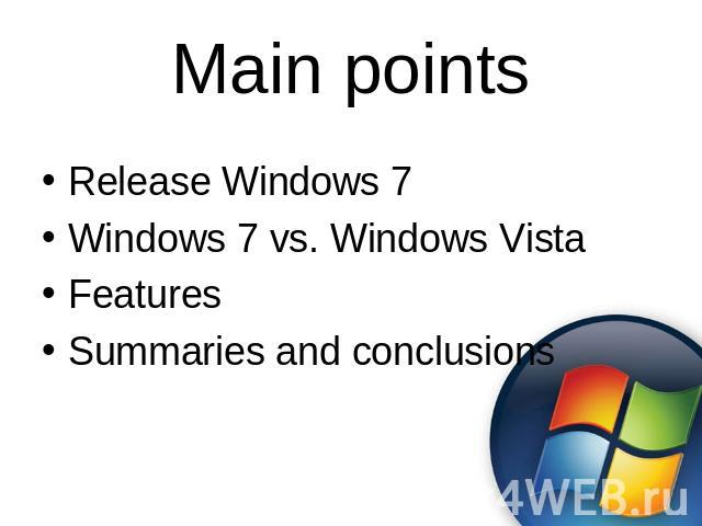 Main points Release Windows 7Windows 7 vs. Windows VistaFeaturesSummaries and conclusions