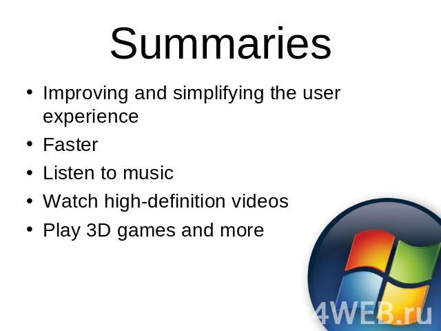 Summaries Improving and simplifying the user experienceFasterListen to musicWatch high-definition videosPlay 3D games and more