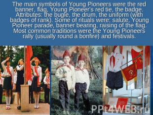 The main symbols of Young Pioneers were the red banner, flag, Young Pioneer's re