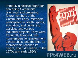 Primarily a political organ for spreading Communist teachings and preparing futu