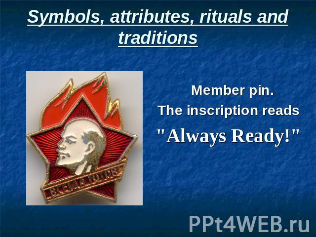 Symbols, attributes, rituals and traditions Member pin. The inscription reads