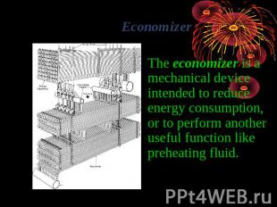 Economizer The economizer is a mechanical device intended to reduce energy consu