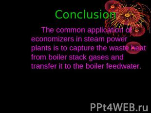 Conclusion The common application of economizers in steam power plants is to cap