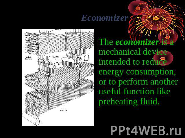 Economizer The economizer is a mechanical device intended to reduce energy consumption, or to perform another useful function like preheating fluid.