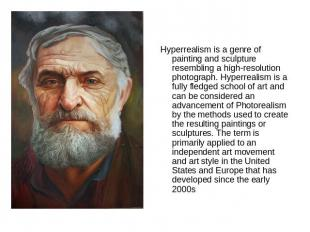 Hyperrealism is a genre of painting and sculpture resembling a high-resolution p