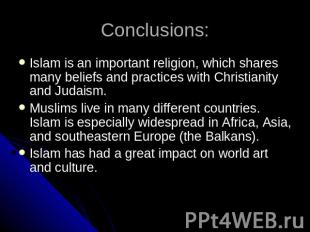 Conclusions: Islam is an important religion, which shares many beliefs and pract