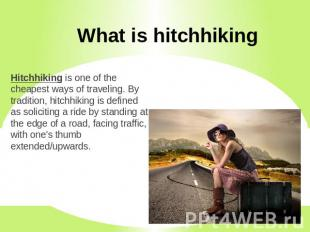 What is hitchhiking Hitchhiking is one of the cheapest ways of traveling. By tra