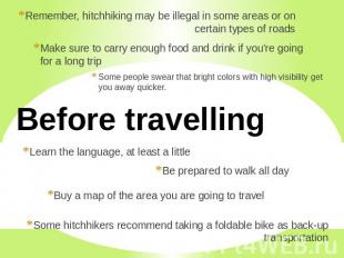 Remember, hitchhiking may be illegal in some areas or on certain types of roads