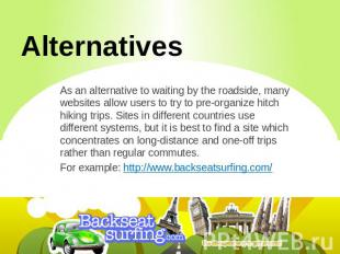 Alternatives As an alternative to waiting by the roadside, many websites allow u