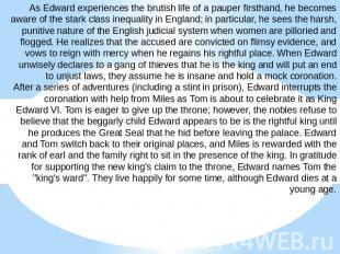 As Edward experiences the brutish life of a pauper firsthand, he becomes aware o