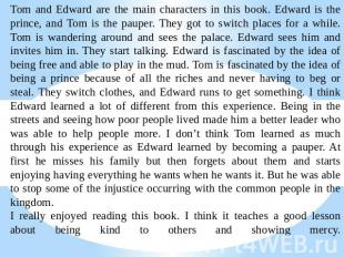 Tom and Edward are the main characters in this book. Edward is the prince, and T