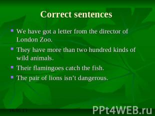 Correct sentences We have got a letter from the director of London Zoo.They have