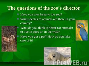 The questions of the zoo's director Have you ever been to the zoo?What species o