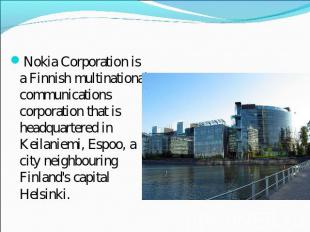 Nokia Corporation is a Finnish multinational communications corporation that is