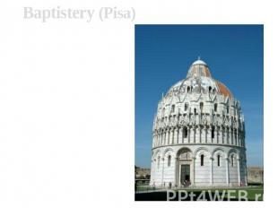 Baptistery (Pisa)The ensemble was created with XI till XIII centuries, du