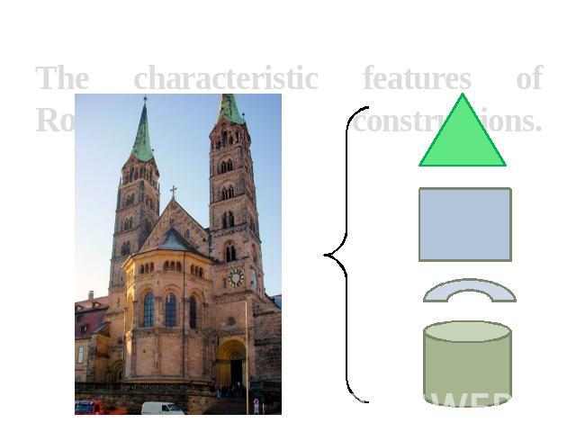 The characteristic features of Romanesque constructions.