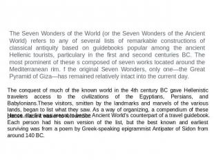 The Seven Wonders of the World (or the Seven Wonders of the Ancient World) refer