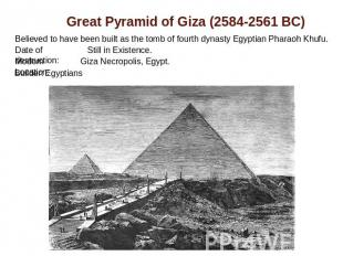 Great Pyramid of Giza (2584-2561 BC) Believed to have been built as the tomb of