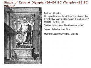 Statue of Zeus at Olympia 466-456 BC (Temple) 435 BC (Statue) Builder:GreeksOccu