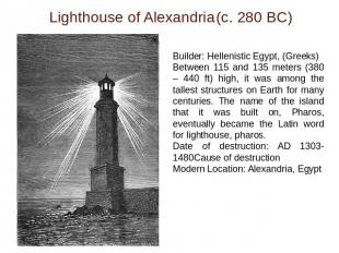 Lighthouse of Alexandria(c. 280 BC) Builder: Hellenistic Egypt, (Greeks)Between