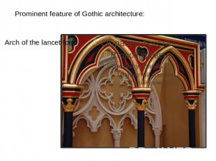 Prominent feature of Gothic architecture: Arch of the lancet form.