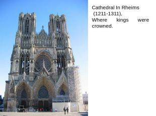 Cathedral In Rheims (1211-1311), Where kings were crowned.