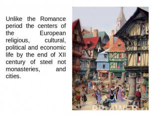 Unlike the Romance period the centers of the European religious, cultural, polit