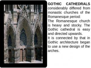 GOTHIC CATHEDRALS considerably differed from monastic churches of the Romanesque