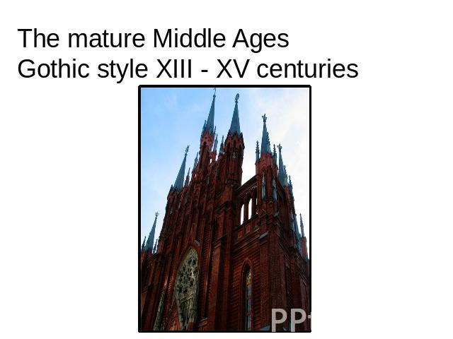 The mature Middle AgesGothic style XIII - XV centuries
