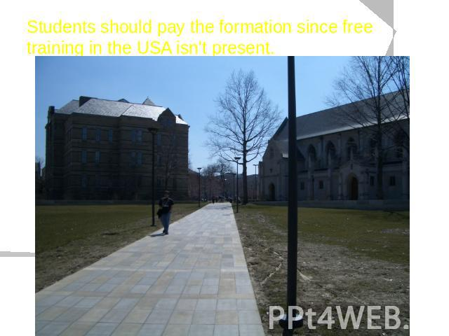 Students should pay the formation since free training in the USA isn't present.
