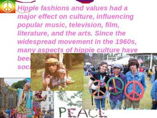 Hippie fashions and values had a major effect on culture, influencing popular mu