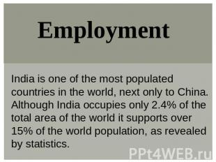 Employment India is one of the most populated countries in the world, next only