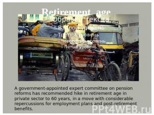 Retirement age A government-appointed expert committee on pension reforms has re