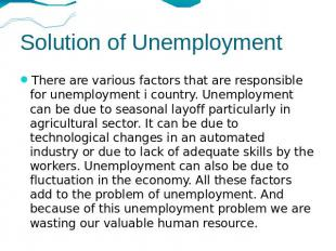 Solution of Unemployment There are various factors that are responsible for unem