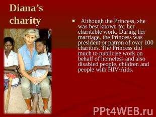 Diana's charity Although the Princess, she was best known for her charitable wor