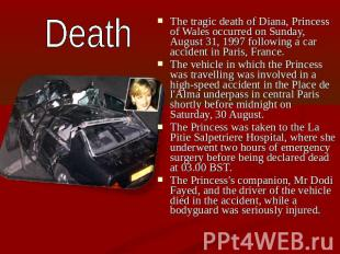 Death The tragic death of Diana, Princess of Wales occurred on Sunday, August 31