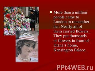 More than a million people came to London to remember her. Nearly all of them ca