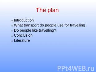The plan IntroductionWhat transport do people use for travellingDo people like t