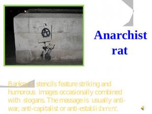 Anarchist rat Banksy's stencils feature striking and humorous images occasionall
