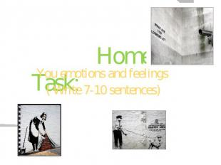 Home Task: You emotions and feelings ( Write 7-10 sentences)