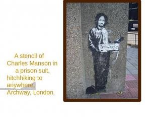 A stencil of Charles Manson in a prison suit, hitchhiking to anywhere, Archway,