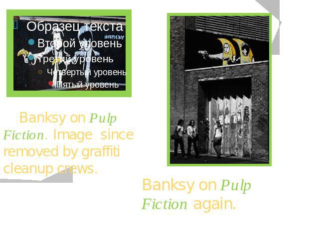 Banksy on Pulp Fiction. Image since removed by graffiti cleanup crews. Banksy on Pulp Fiction again.